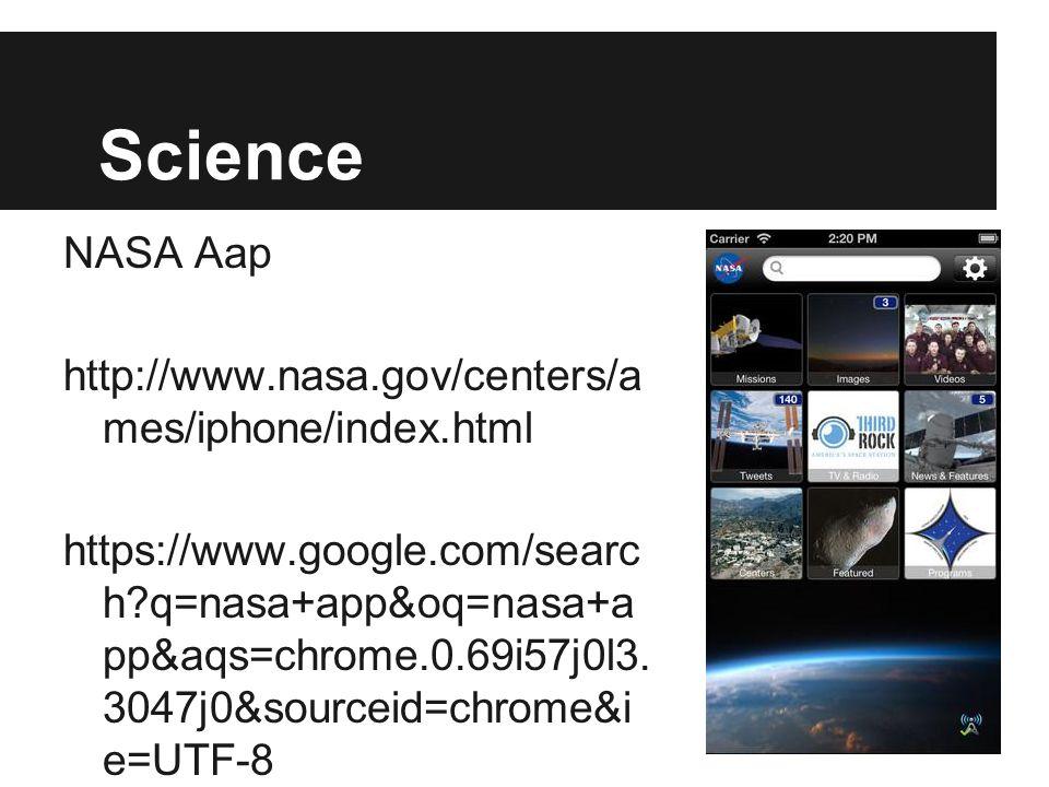 Science NASA Aap http://www.nasa.gov/centers/a mes/iphone/index.html https://www.google.com/searc h q=nasa+app&oq=nasa+a pp&aqs=chrome.0.69i57j0l3.