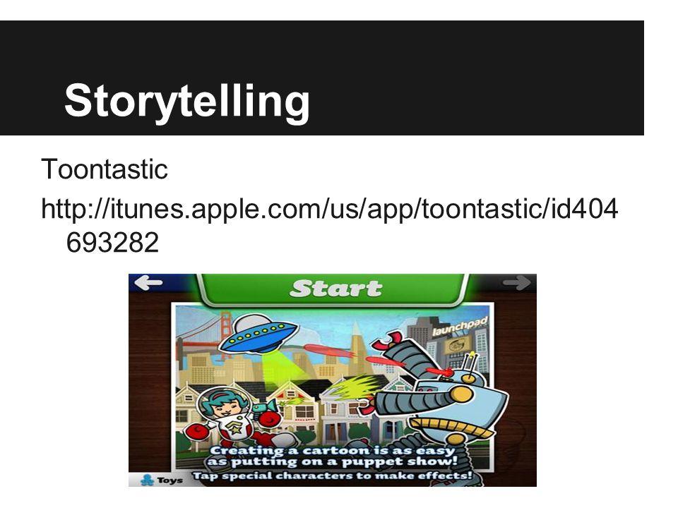 Storytelling Toontastic http://itunes.apple.com/us/app/toontastic/id404 693282