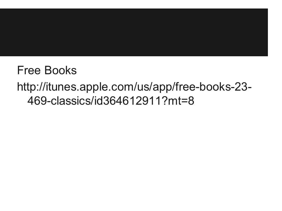 Free Books http://itunes.apple.com/us/app/free-books-23- 469-classics/id364612911 mt=8