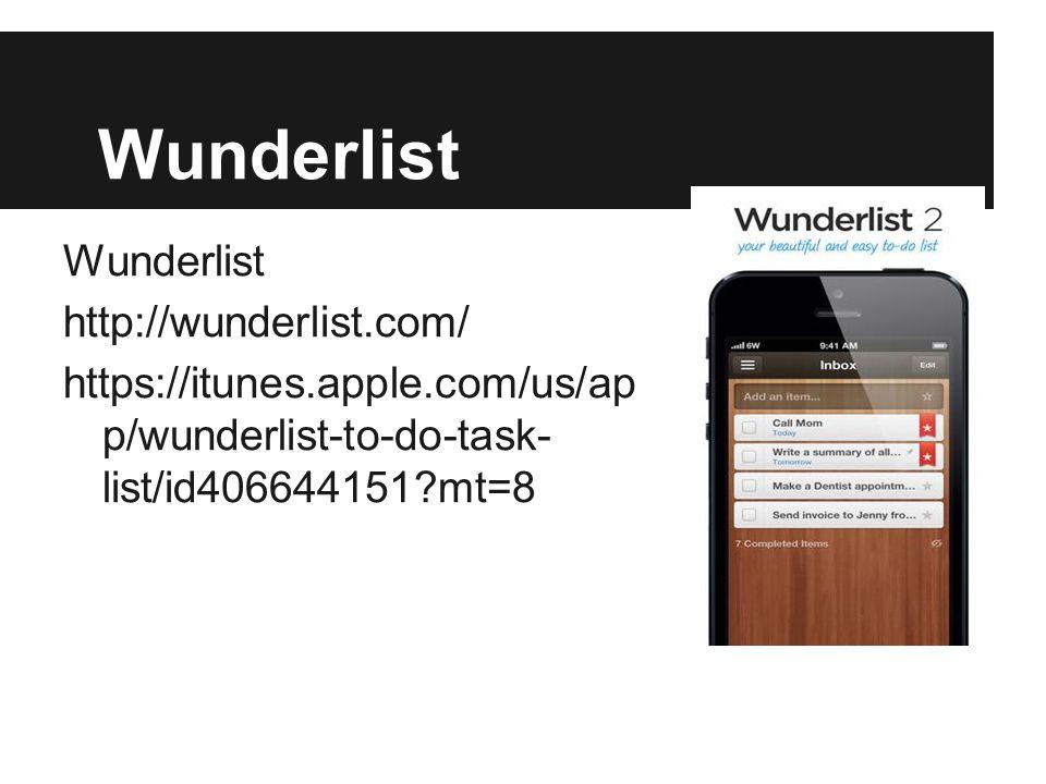Wunderlist http://wunderlist.com/ https://itunes.apple.com/us/ap p/wunderlist-to-do-task- list/id406644151?mt=8