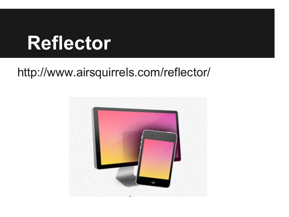 Reflector http://www.airsquirrels.com/reflector/