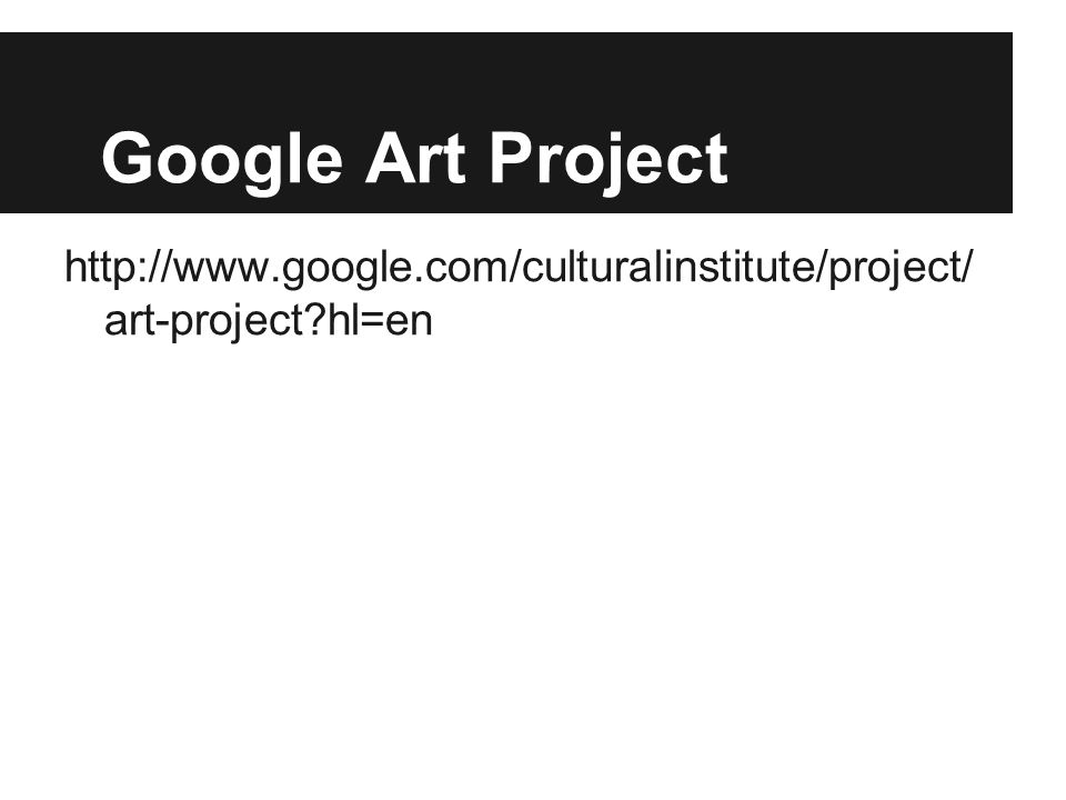 Google Art Project http://www.google.com/culturalinstitute/project/ art-project hl=en