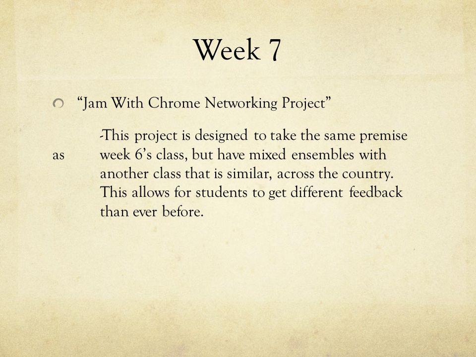 Week 7 Jam With Chrome Networking Project -This project is designed to take the same premise as week 6's class, but have mixed ensembles with another class that is similar, across the country.