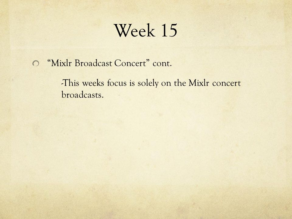 """Week 15 """"Mixlr Broadcast Concert"""" cont. -This weeks focus is solely on the Mixlr concert broadcasts."""