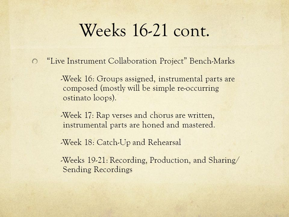 """Weeks 16-21 cont. """"Live Instrument Collaboration Project"""" Bench-Marks -Week 16: Groups assigned, instrumental parts are composed (mostly will be simpl"""