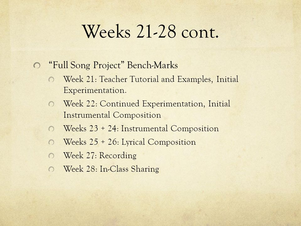 """Weeks 21-28 cont. """"Full Song Project"""" Bench-Marks Week 21: Teacher Tutorial and Examples, Initial Experimentation. Week 22: Continued Experimentation,"""