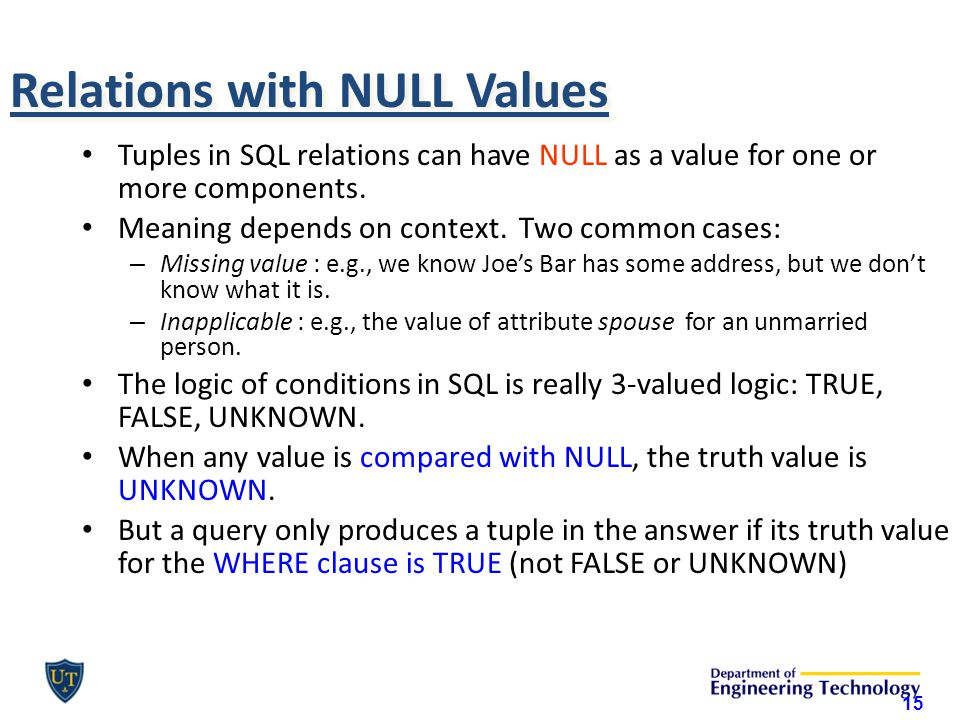 Relations with NULL Values Tuples in SQL relations can have NULL as a value for one or more components.