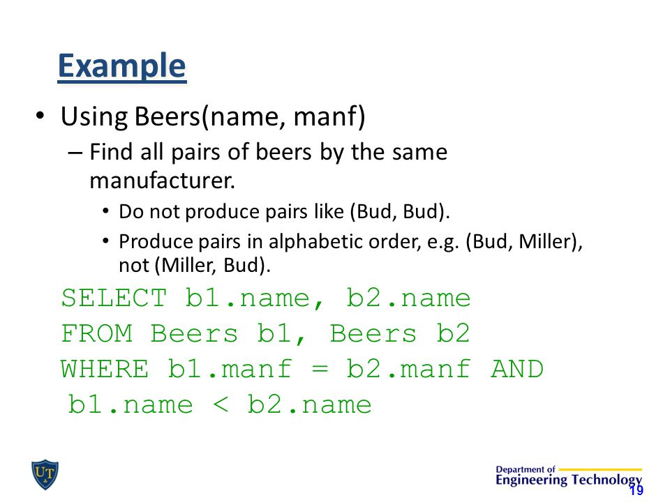 Example Using Beers(name, manf) – Find all pairs of beers by the same manufacturer.