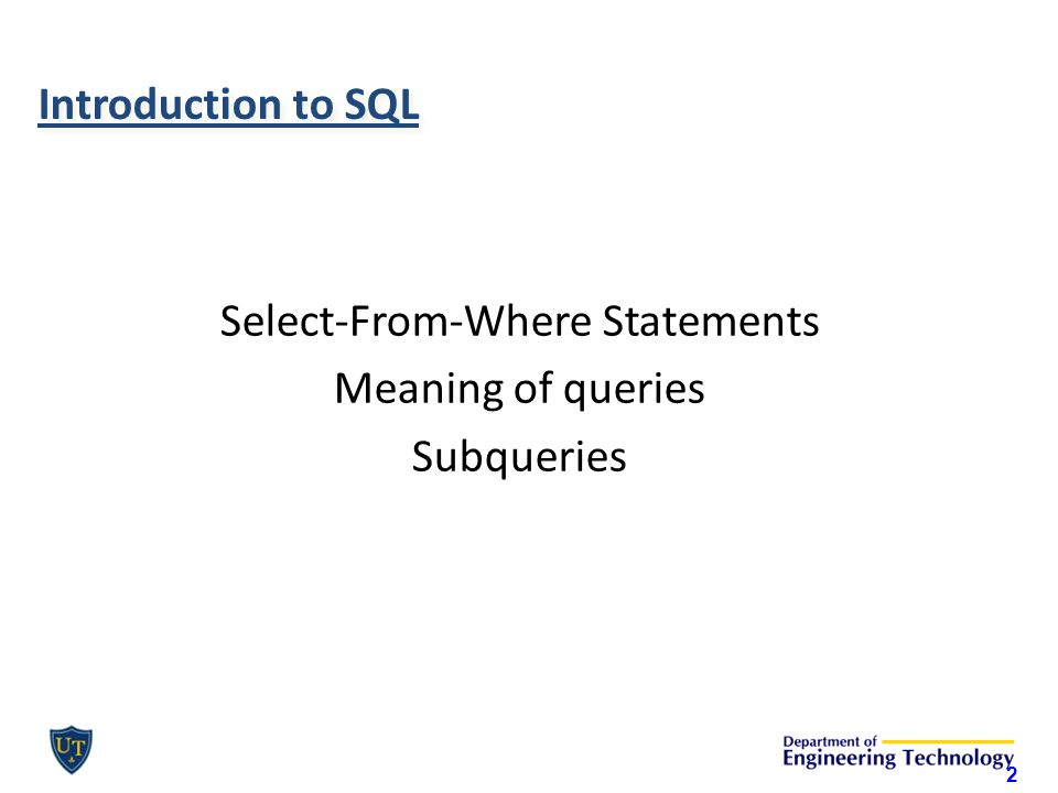Introduction to SQL Select-From-Where Statements Meaning of queries Subqueries 2
