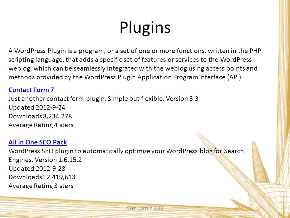 Plugins Sean Costain 2012 A WordPress Plugin is a program, or a set of one or more functions, written in the PHP scripting language, that adds a speci