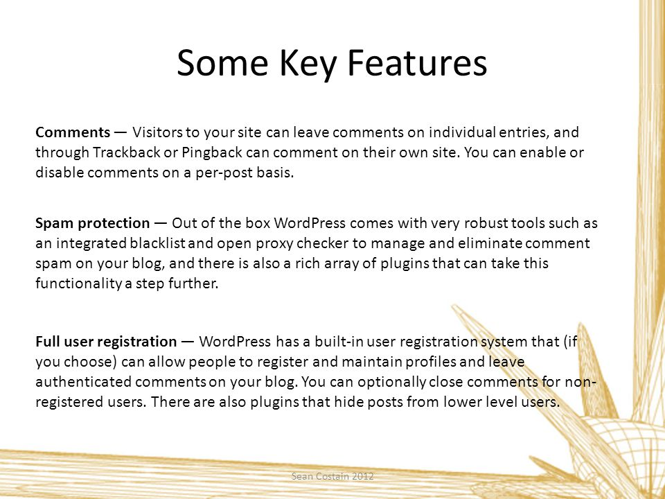 Some Key Features Sean Costain 2012 Comments — Visitors to your site can leave comments on individual entries, and through Trackback or Pingback can c