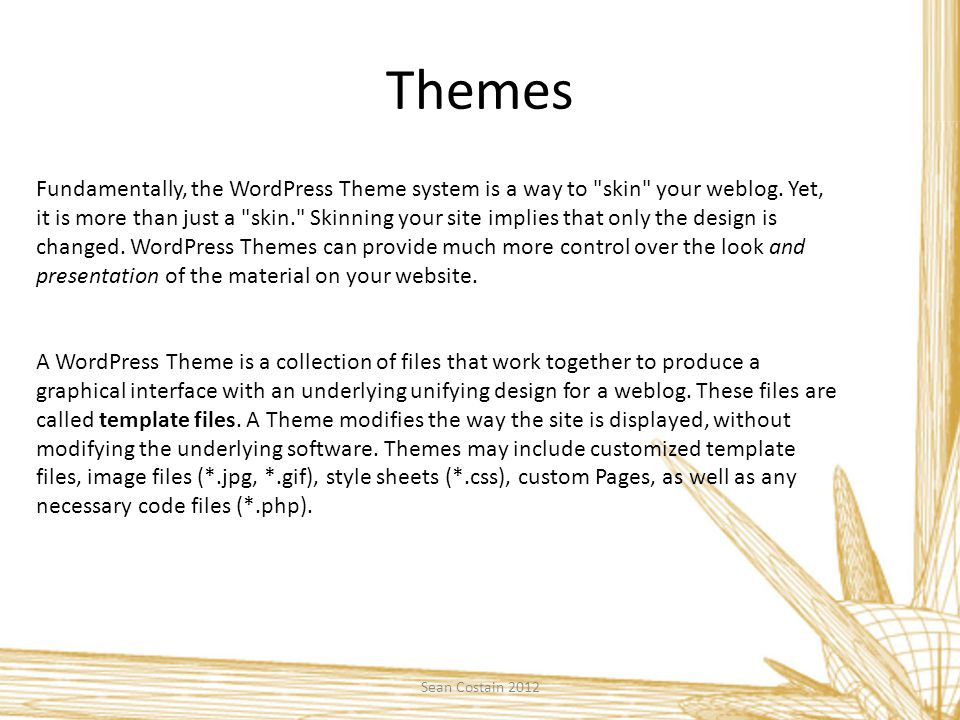 Themes Sean Costain 2012 Fundamentally, the WordPress Theme system is a way to