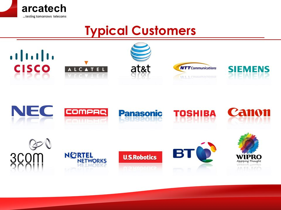arcatech …testing tomorrows telecoms Typical Customers