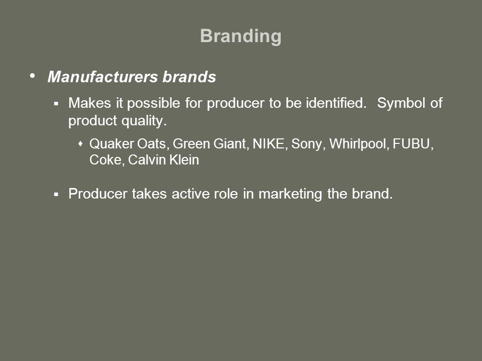 Branding Manufacturers brands  Makes it possible for producer to be identified.