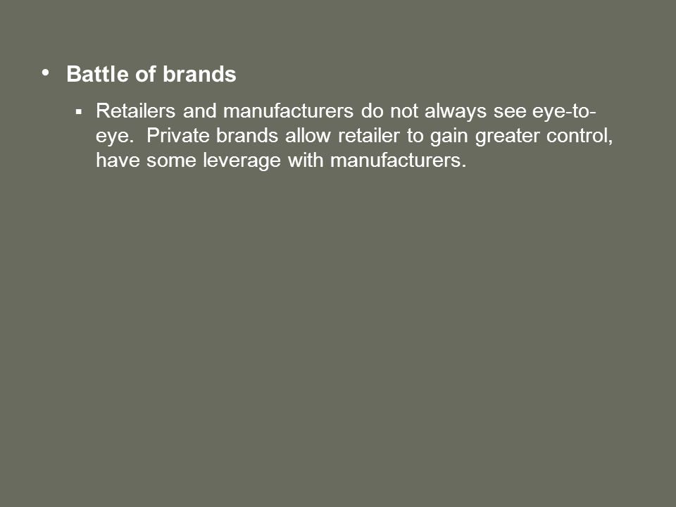 Battle of brands  Retailers and manufacturers do not always see eye-to- eye.