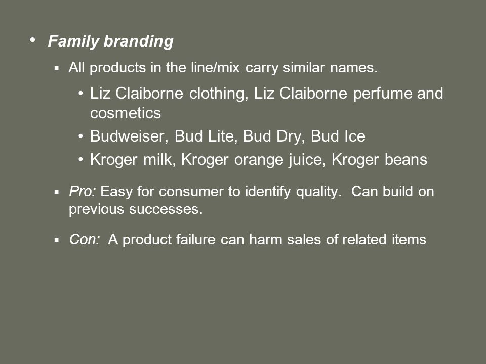 Family branding  All products in the line/mix carry similar names.