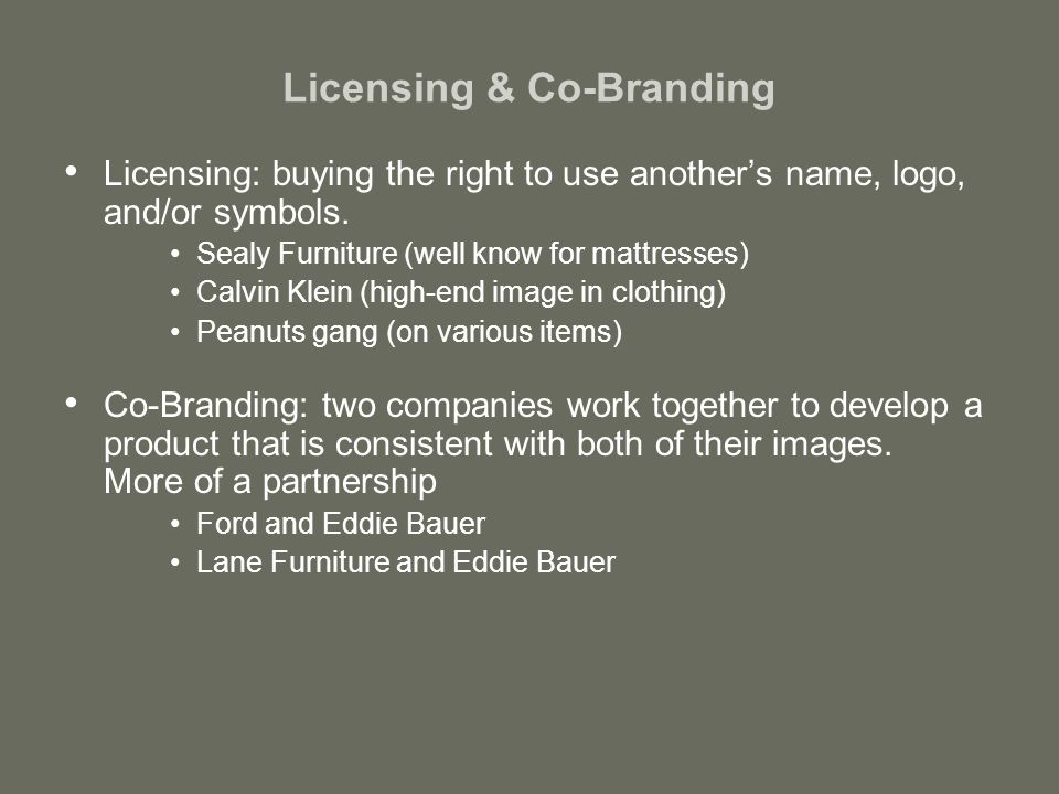 Licensing & Co-Branding Licensing: buying the right to use another's name, logo, and/or symbols.