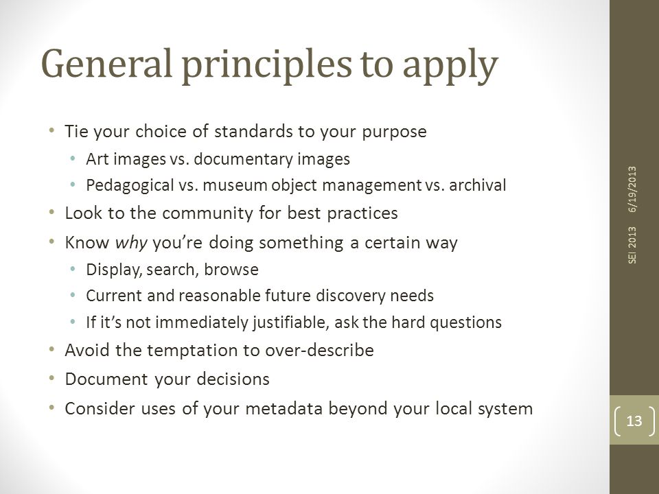 General principles to apply Tie your choice of standards to your purpose Art images vs.