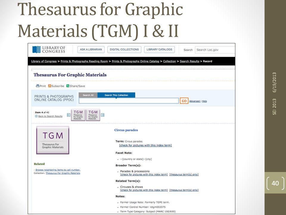 Thesaurus for Graphic Materials (TGM) I & II 6/19/2013 SEI 2013 40