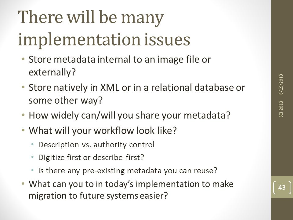 There will be many implementation issues Store metadata internal to an image file or externally.
