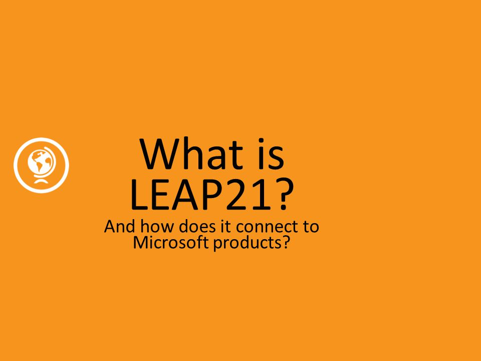 What is LEAP21? And how does it connect to Microsoft products?