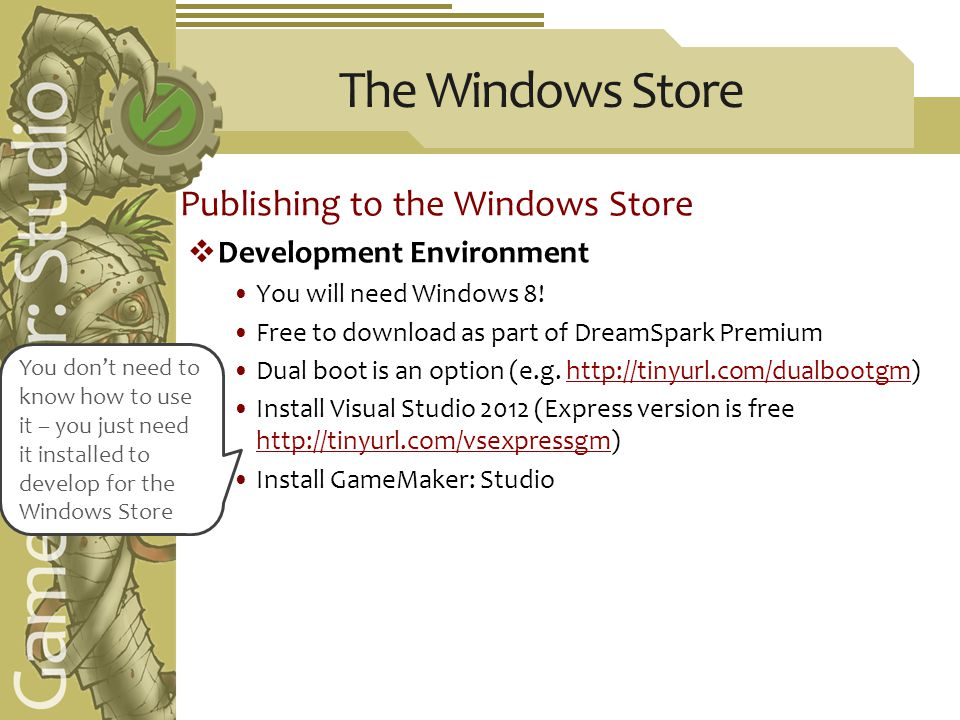 The Windows Store Publishing to the Windows Store  Development Environment You will need Windows 8.