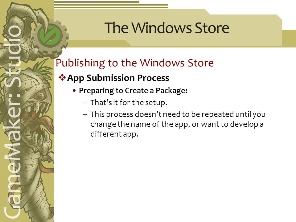 The Windows Store Publishing to the Windows Store  App Submission Process Preparing to Create a Package: –That's it for the setup.