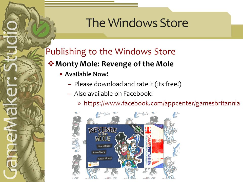 The Windows Store Publishing to the Windows Store  Monty Mole: Revenge of the Mole Available Now.