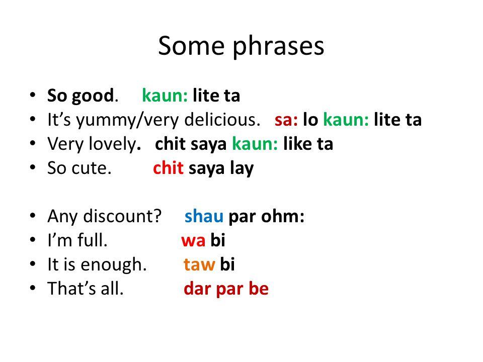 Some phrases So good. kaun: lite ta It's yummy/very delicious.