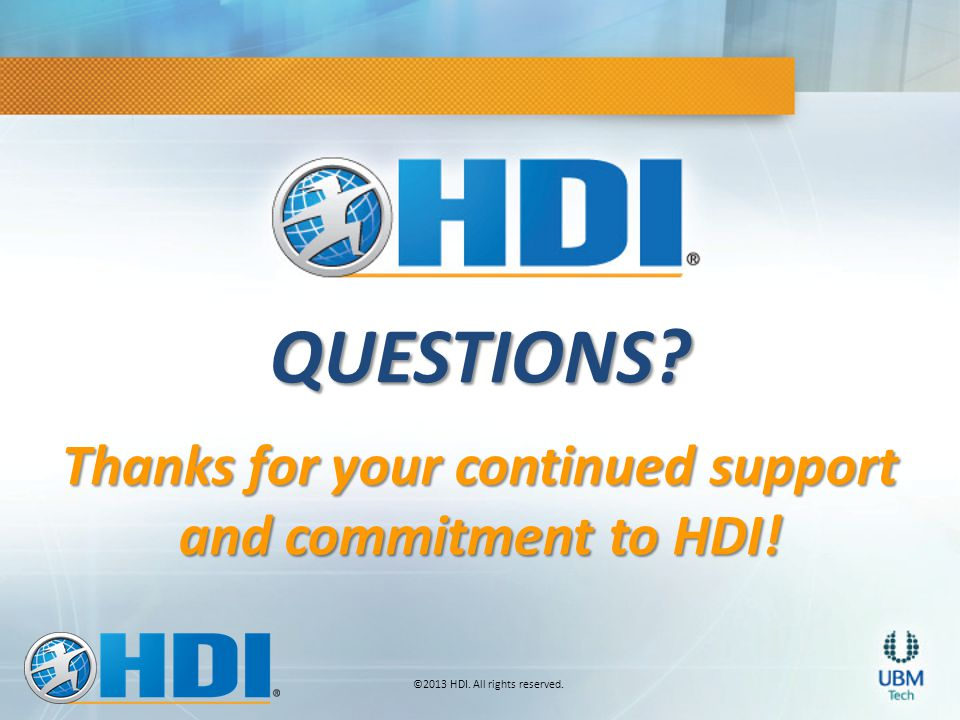 ©2013 HDI. All rights reserved. QUESTIONS Thanks for your continued support and commitment to HDI!