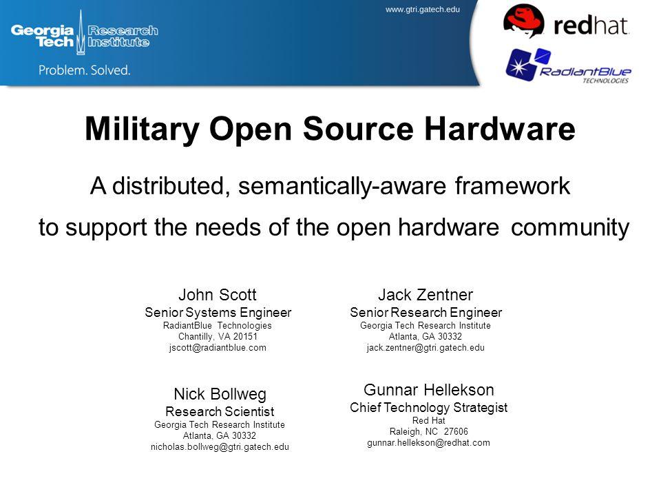 Military Open Source Hardware Jack Zentner Senior Research Engineer Georgia Tech Research Institute Atlanta, GA 30332 jack.zentner@gtri.gatech.edu Nic