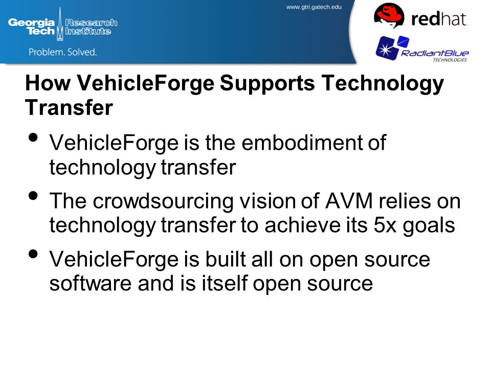 How VehicleForge Supports Technology Transfer VehicleForge is the embodiment of technology transfer The crowdsourcing vision of AVM relies on technology transfer to achieve its 5x goals VehicleForge is built all on open source software and is itself open source