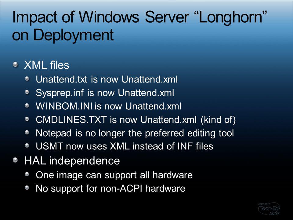 XML files Unattend.txt is now Unattend.xml Sysprep.inf is now Unattend.xml WINBOM.INI is now Unattend.xml CMDLINES.TXT is now Unattend.xml (kind of) N