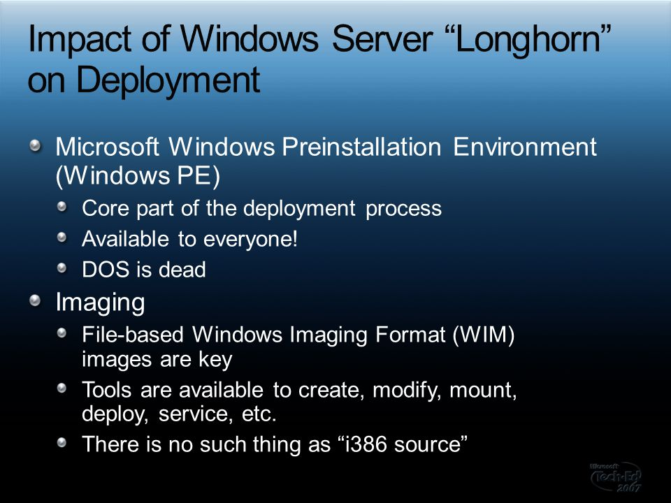 Microsoft Windows Preinstallation Environment (Windows PE) Core part of the deployment process Available to everyone! DOS is dead Imaging File-based W