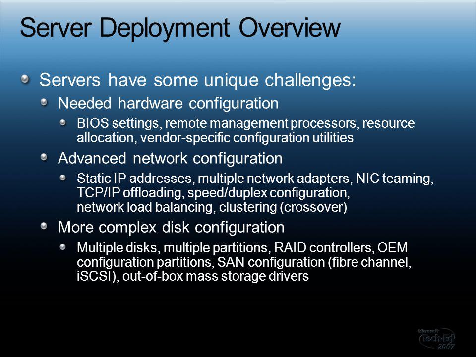 Servers have some unique challenges: Needed hardware configuration BIOS settings, remote management processors, resource allocation, vendor-specific c