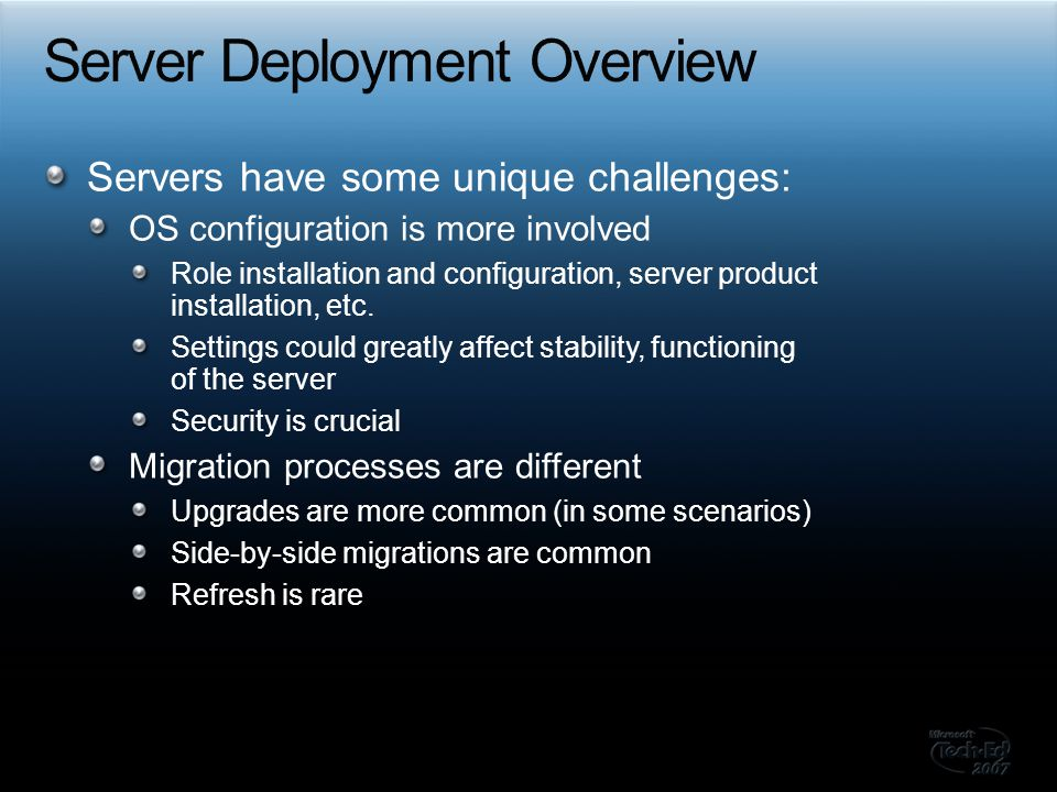 Servers have some unique challenges: OS configuration is more involved Role installation and configuration, server product installation, etc. Settings