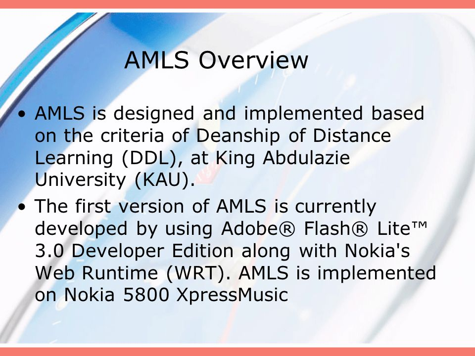 AMLS Overview AMLS is designed and implemented based on the criteria of Deanship of Distance Learning (DDL), at King Abdulazie University (KAU).