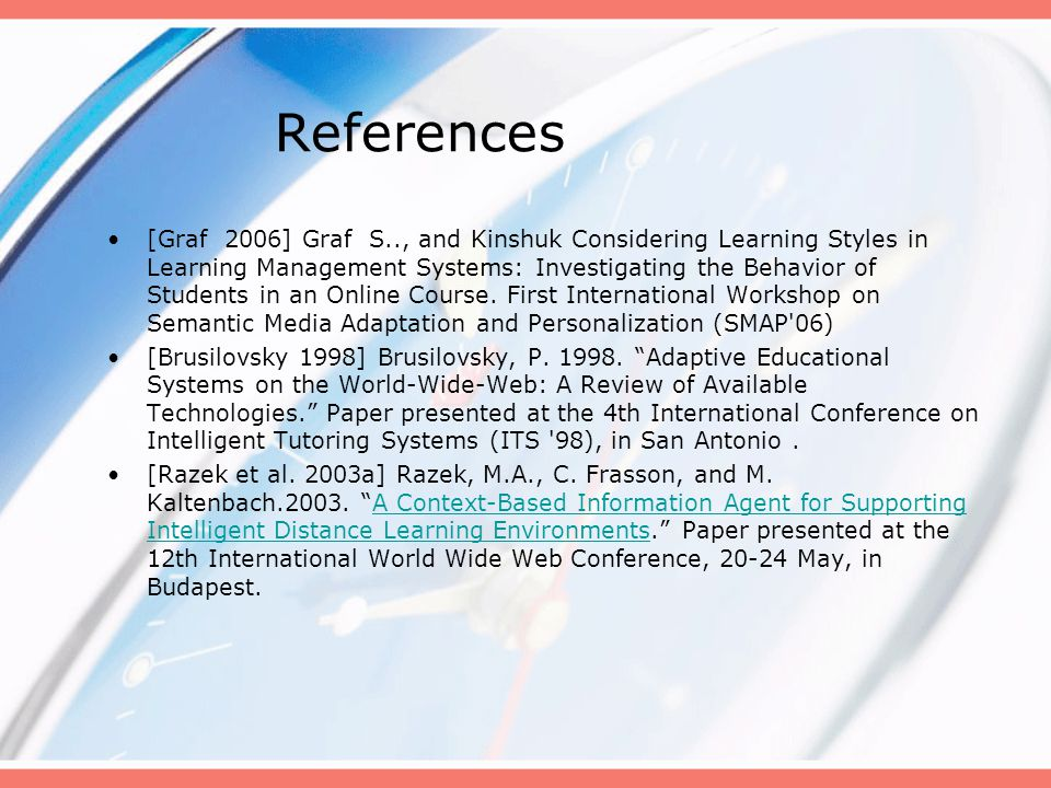 References [Graf 2006] Graf S.., and Kinshuk Considering Learning Styles in Learning Management Systems: Investigating the Behavior of Students in an Online Course.