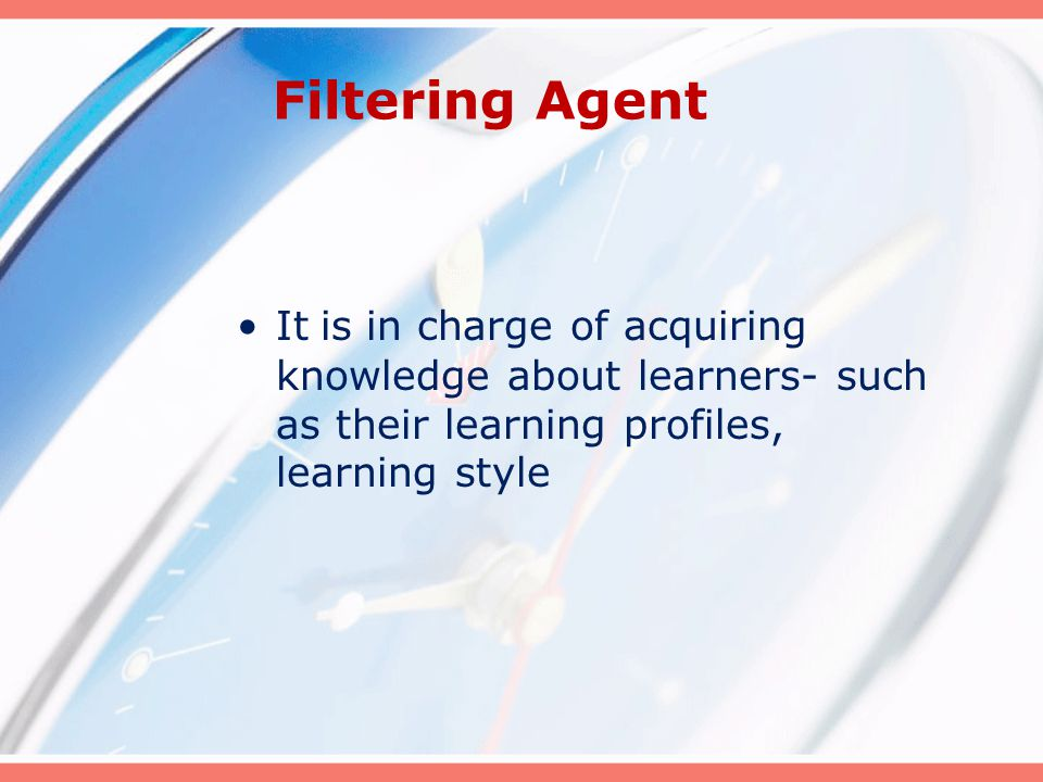 Filtering Agent It is in charge of acquiring knowledge about learners- such as their learning profiles, learning style