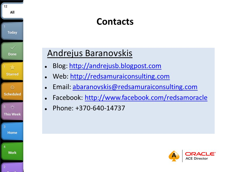 Contacts Andrejus Baranovskis Blog: http://andrejusb.blogpost.comhttp://andrejusb.blogpost.com Web: http://redsamuraiconsulting.comhttp://redsamuraico