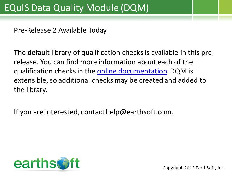 EQuIS Data Quality Module (DQM) Pre-Release 2 Available Today The default library of qualification checks is available in this pre- release.
