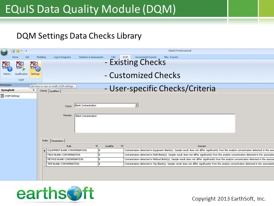 EQuIS Data Quality Module (DQM) DQM Settings Data Checks Library - Existing Checks - Customized Checks - User-specific Checks/Criteria Copyright 2013 EarthSoft, Inc.