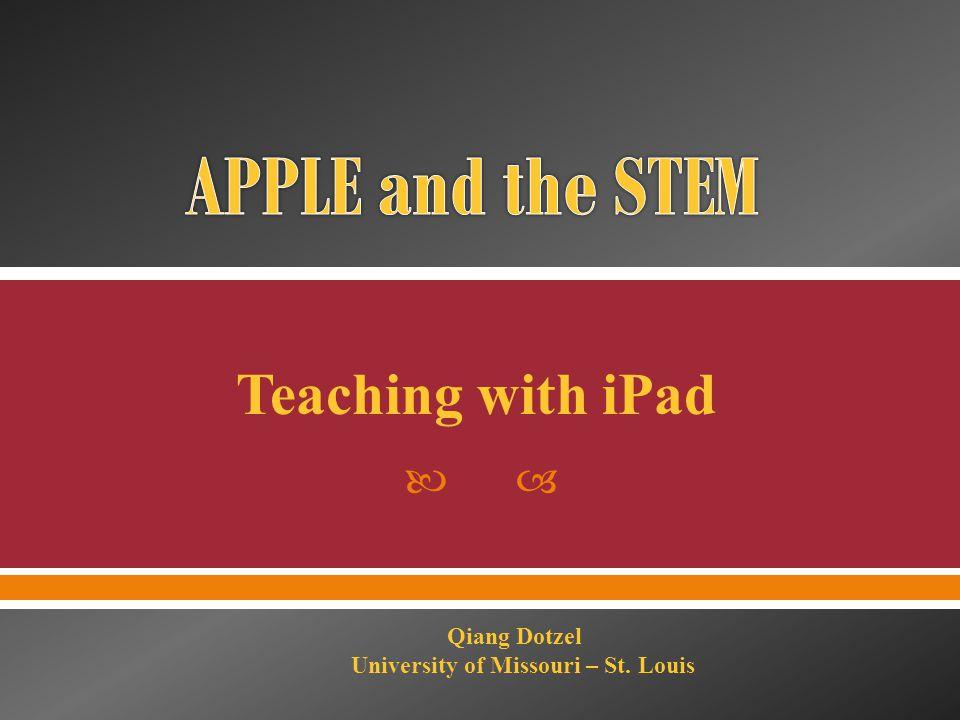  Teaching with iPad Qiang Dotzel University of Missouri – St. Louis