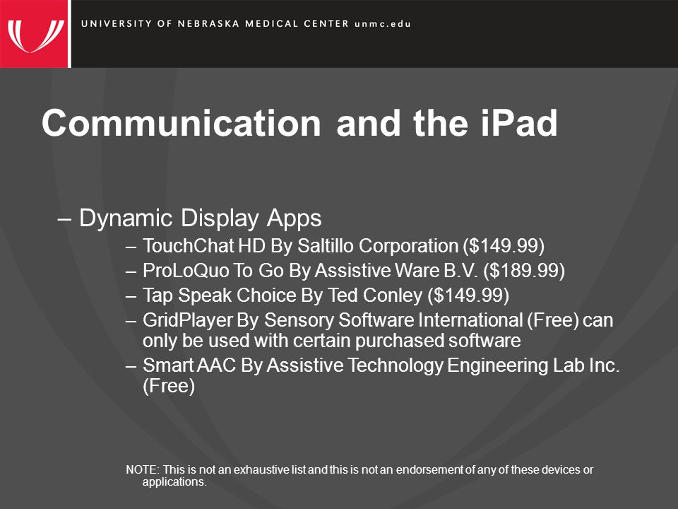 Communication and the iPad –Dynamic Display Apps –TouchChat HD By Saltillo Corporation ($149.99) –ProLoQuo To Go By Assistive Ware B.V.