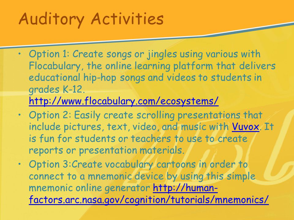 Auditory Activities Option 1: Create songs or jingles using various with Flocabulary, the online learning platform that delivers educational hip-hop songs and videos to students in grades K-12.