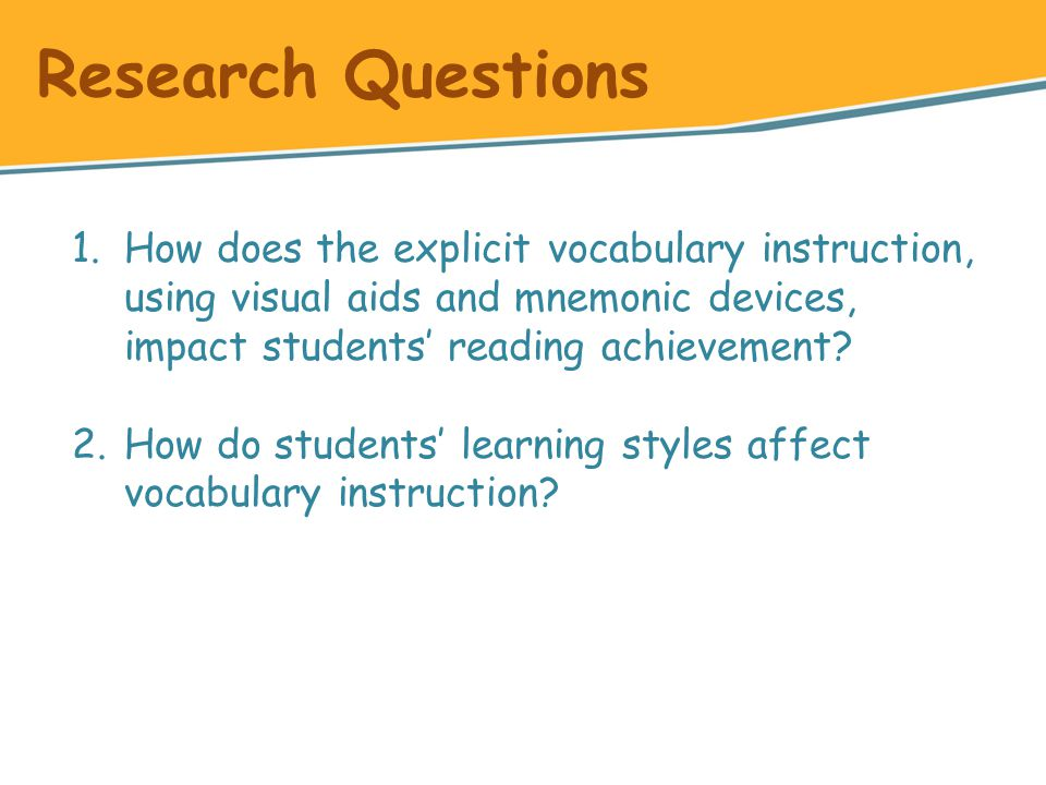 1.How does the explicit vocabulary instruction, using visual aids and mnemonic devices, impact students' reading achievement? 2.How do students' learn