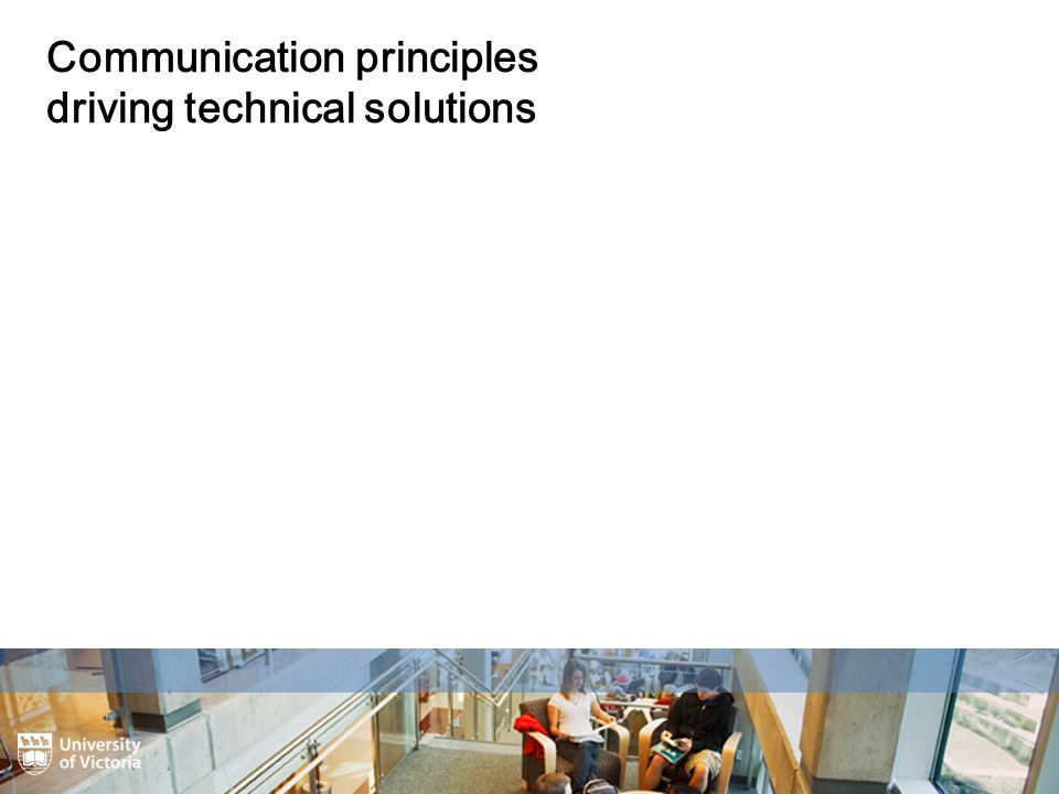 Communication principles driving technical solutions