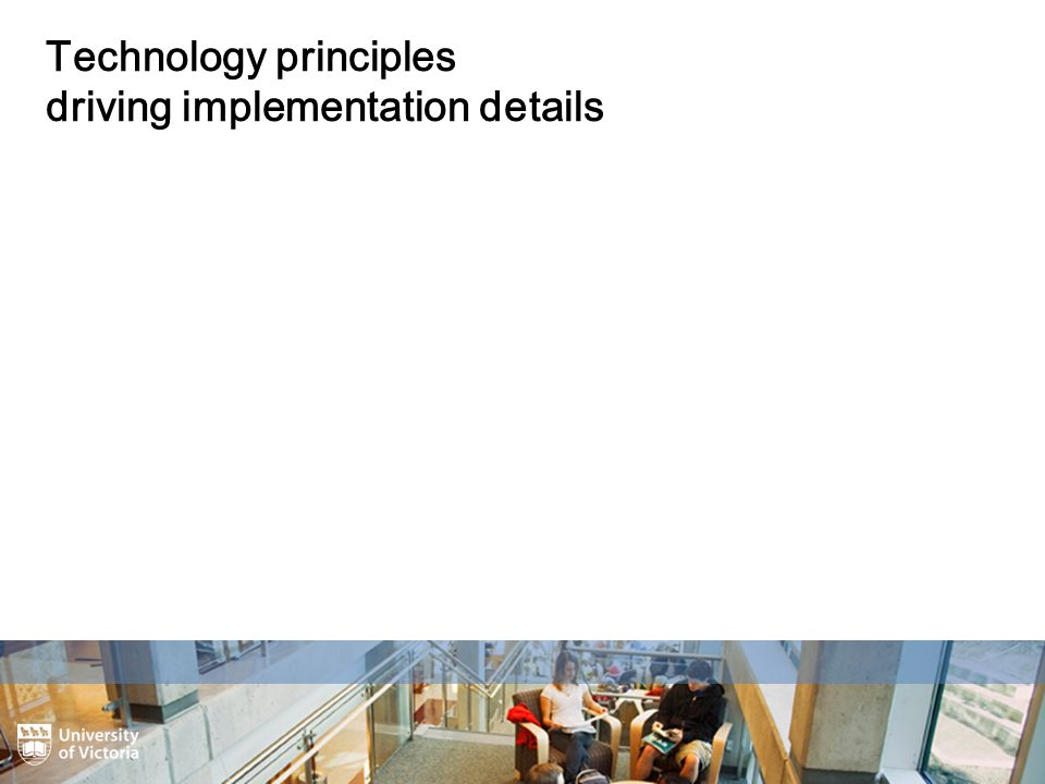 Technology principles driving implementation details