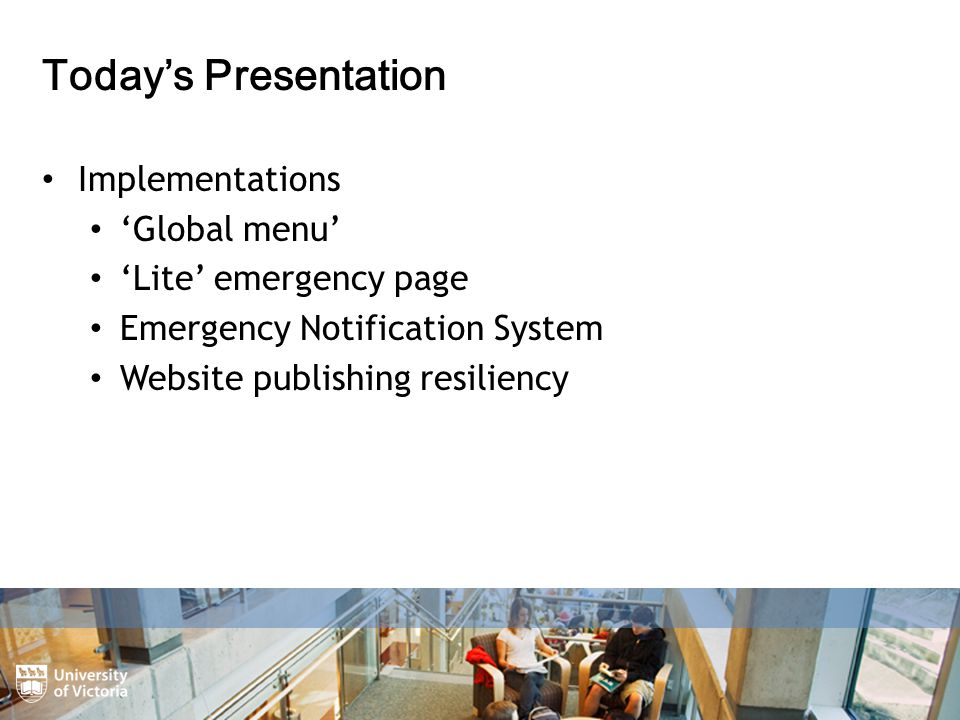 Today's Presentation Implementations 'Global menu' 'Lite' emergency page Emergency Notification System Website publishing resiliency