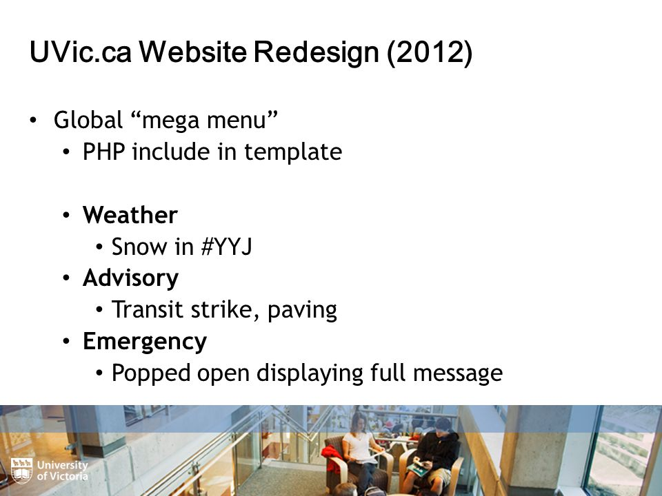UVic.ca Website Redesign (2012) Global mega menu PHP include in template Weather Snow in #YYJ Advisory Transit strike, paving Emergency Popped open displaying full message